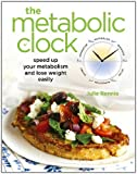 The Metabolic Clock: Speed Up Your Metabolism and Lose Weight Easily