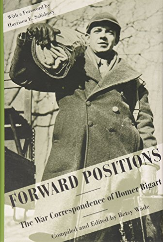 FORWARD POSITIONS: The War Correspondence of Homer Bigart by Brand: University of Arkansas Press