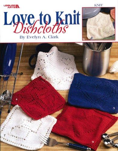 Love to Knit Dishcloths  (Leisure Arts #3676) ()