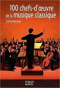 100 chefs-d'oeuvre de la musique classique par Claire Delamarche