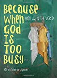 img - for Because When God Is Too Busy: Haiti, me & THE WORLD book / textbook / text book