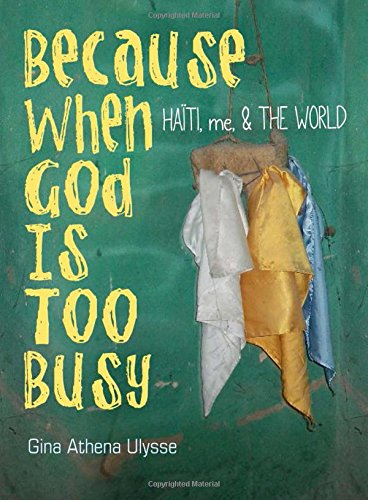 Because When God Is Too Busy: Haiti, me & THE WORLD