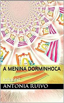 A menina Dorminhoca: Infantil (Portuguese Edition) by [Ruivo, Antonia ]