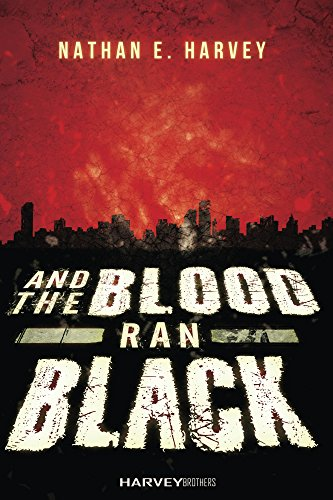 And the Blood Ran Black by [Nathan E Harvey]