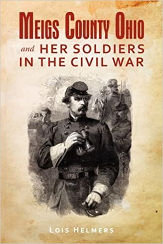 Meigs County Ohio And Her Soldiers In The Civil War by Lois Helmers (2009-01-16)