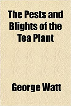 The Pests and Blights of the Tea Plant
