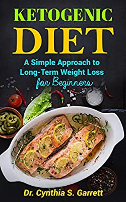 Ketogenic Diet For Beginners: A Simple Approach to Long Term Weight Loss for Beginners