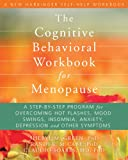 The Cognitive Behavioral Workbook for Menopause, Sheryl M. Green and Claudio N. Soares, 1608821102