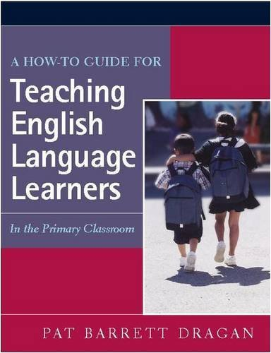 A How-to Guide for Teaching English Language Learners In the Primary Classroom by Pat Barrett Dragan (2005-09-15)