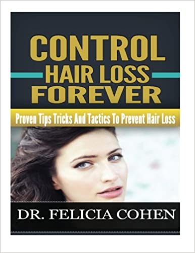 Control Hair Loss Forever: Proven Tips, Tricks And Tactics To ...
