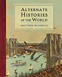 The Alternate Histories of the World, Matthew Buchholz, 0399162941