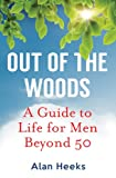 img - for Out Of The Woods: A Guide to Life for Men Beyond 50 book / textbook / text book