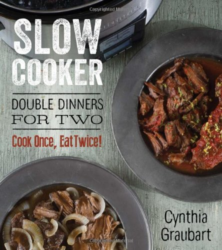 Download Slow Cooker Double Dinners for Two: Cook Once, Eat Twice! (Slow Cooking for Two) PDF