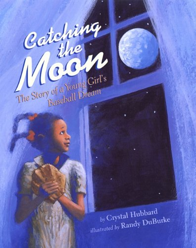 Search : Catching the Moon: The Story of a Young Girl's Baseball Dream