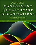 Management of Healthcare Organizations : An Introduction, Olden, Peter C., 1567936903