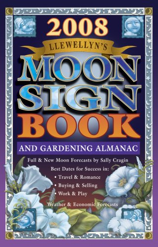 Read Online Llewellyn's 2008 Moon Sign Book: A Gardening Almanac & Guide to Conscious Living (Annuals - Moon Sign Book) ebook