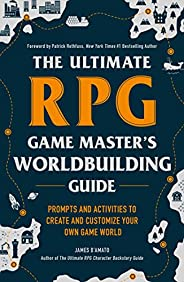 The Ultimate RPG Game Master's Worldbuilding Guide: Prompts and Activities to Create and Customize Your Ow