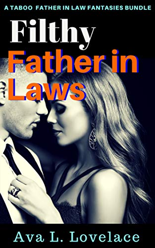 Filthy Father in Laws: A Taboo Father In Law Fantasies Bundle (Father In Law And Daughter In Law)