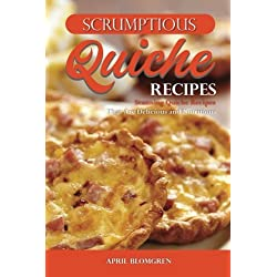 Scrumptious Quiche Recipes: Stunning Quiche Recipes That Are Delicious and Nutritious