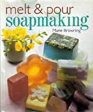 Melt and Pour Soapmaking, Marie Browning, 0806929987