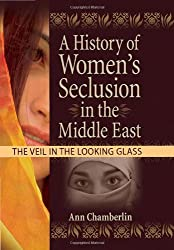 A History of Women's Seclusion in the Middle East: The Veil in the Looking Glass (Innovations in Feminist Studies)