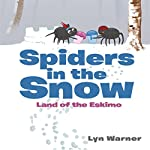 Spiders in the Snow: Land of the Eskimo | Lyn Warner