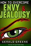 How to Overcome Envy and Jealousy, Gerald Greene, 0615839827