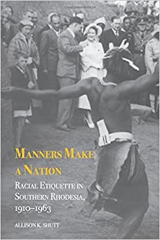Manners Make a Nation Racial etiquette in Southern Rhodesia, 1910-1963