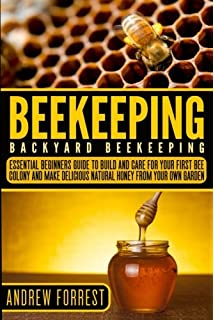 Beekeeping ( Backyard Beekeeping ): Essential Beginners Guide To Build And  Care For Your First