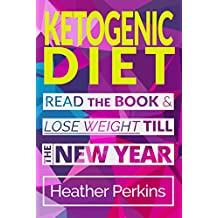 Ketogenic Diet: Read the Book & Lose Weight till the New Year