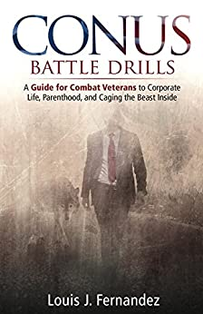 CONUS Battle Drills: A Guide for Combat Veterans to Corporate Life, Parenthood, and Caging the Beast Inside by [Fernandez, Louis]