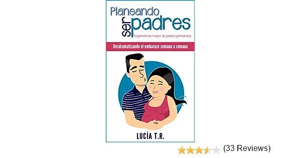 50ab6b08a Desdramatizando el embarazo semana a semana (Planeando ser padres nº 1)  eBook  Lucía T.R.