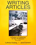 Writing Articles : A Guide to Publishing in Your Profession, Dowling, LuAnne and Evanson, Jane, 0787270229