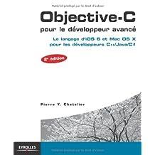 OBJECTIVE-C POUR LE DÉVELOPPEUR AVANCÉ : POUR LES DÉVELOPPEURS C++/JAVA/C SOUS IOS, 2E ÉD.