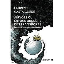 Airvore ou la face obscure des transports: Chronique d'une pollution annoncée (French Edition)
