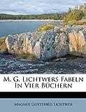M G Lichtwers Fabeln in Vier Büchern, Magnus Gottfried Lichtwer, 1173842217