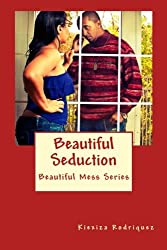 Beautiful Seduction: The Beautiful Mess Series (Volume 2)
