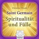 Saint Germain: Spiritualität und Fülle Hörbuch von Christine Woydt Gesprochen von: Christine Woydt
