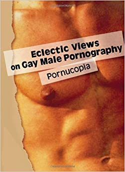 Eclectic Views on Gay Male Pornography: Pornucopia (Journal of Homosexuality)