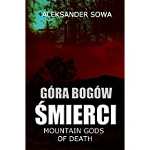 GORA BOGOW SMIERCI - Mountain Gods of Death English/Polish Edition: Bilingual Edition - Wydanie Dwujezyczne