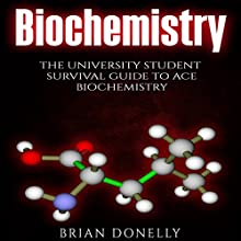 Biochemistry: The University Student Survival Guide to Ace Biochemistry Audiobook by Brian Donelly Narrated by Joseph Wosik