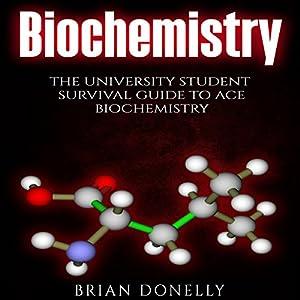 Biochemistry: The University Student Survival Guide to Ace Biochemistry Audiobook