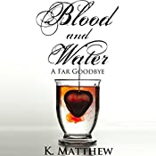 A Far Goodbye: Blood and Water | K. Matthew