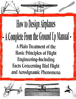 How to Design Airplanes for the Amateur - A Complete From the Ground Up Manual | make an airplane | how to make an airplane (Home Flight Construction Book 2)