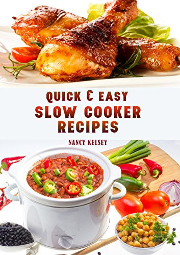 Quick & Easy Slow Cooker Recipes: Prepare Tasty And Hearty Meals With Your Cock Pot , Learn More Healthy And Balanced Slow Cooker Recipes by NANCY KALSEY