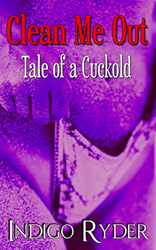 Search : Clean Me Out: Tale of a Cuckold: Erotic Hotwife Fantasy, Menage, MMMF, Threesome, Foursome, XXX story for adults