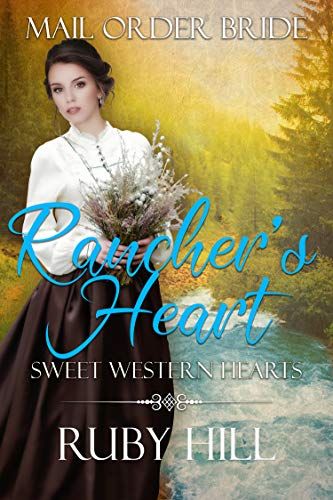 Rancher's Heart: Mail Order Bride (Sweet Western Hearts) by [Hill, Ruby]