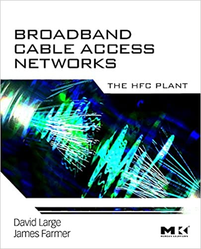 Broadband Cable Access Networks: The HFC Plant (The Morgan Kaufmann Series in Networking): David Large, James Farmer: 9780123744012: Amazon.com: Books