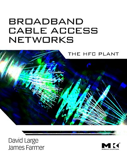 Broadband Cable Access Networks: The HFC Plant (The Morgan Kaufmann Series in (Optical Data Transmitter)