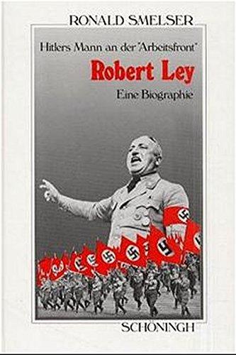 Robert Ley : Hitlers Mann an der